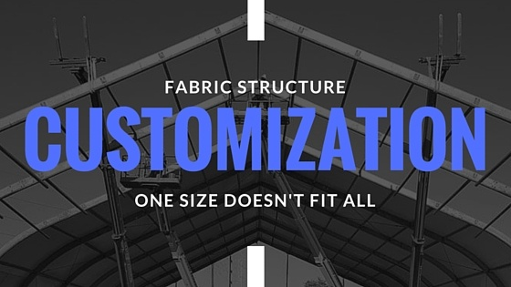 Fabric Structure Customization: One Size Doesn't Fit All